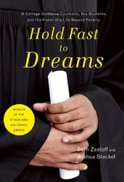 Hold Fast to Dreams - A College Guidance Counselor, His Students, and the Vision of a Life Beyond Poverty ebook by Beth Zasloff,Joshua  Steckel