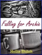 Falling for Archie ebook by Hollis Shiloh
