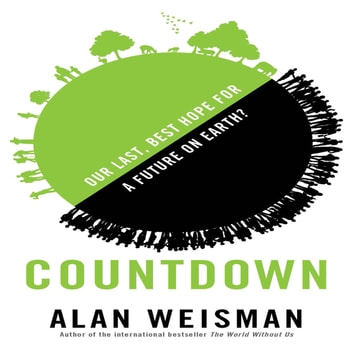 Countdown - Our Last, Best Hope for a Future on Earth? audiobook by Alan Weisman