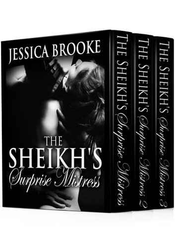 The Sheikh's Surprise Mistress: The Complete Series ebook by Jessica Brooke