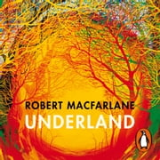 Underland - A Deep Time Journey audiobook by Robert Macfarlane