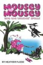 Mousey Mousey and the Witches' Spells ebook by Heather Flood