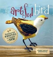 Artful Bird - Feathered Friends to Make and Sew ebook by Abigail Patner Glassenberg
