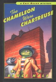 The Chameleon Wore Chartreuse - A Chet Gecko Mystery ebook by Bruce Hale