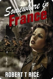 Somewhere In France ebook by Robert T Rice