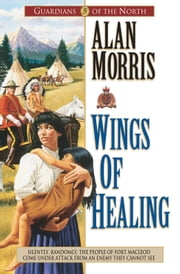 Wings of Healing (Guardians of the North Book #5) ebook by Alan Morris