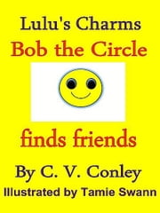 Bob the Circle finds friends ebook by C Conley