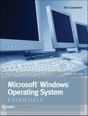 Microsoft Windows Operating System Essentials ebook by Tom Carpenter