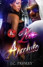 Love Absolute - Love Absolute, #1 ebook by J.C. Presley, Dragon Fire Publications