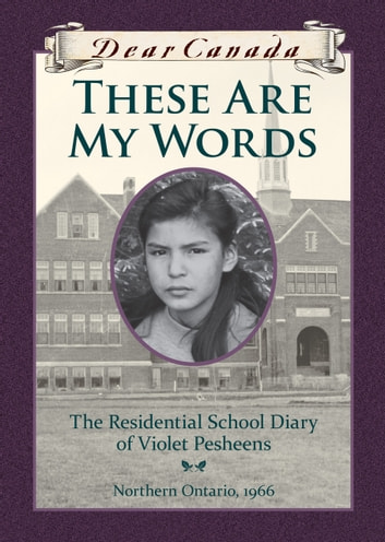 Dear canada these are my words ebook by ruby slipperjack dear canada these are my words the residential school diary of violet pesheens ebook fandeluxe Choice Image