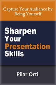 Sharpen Your Presentation Skills ebook by Pilar Orti
