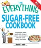 Everything Sugar-Free Cookbook: Make sugarfree dishes you and your family will crave! ebook by Nancy T Maar