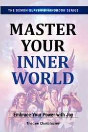 Master Your Inner World - Embrace Your Power with Joy ebook by Tracee Dunblazier