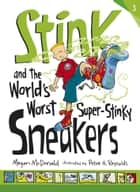 Stink and the World's Worst Super-Stinky Sneakers ebook by Megan McDonald, Peter H. Reynolds