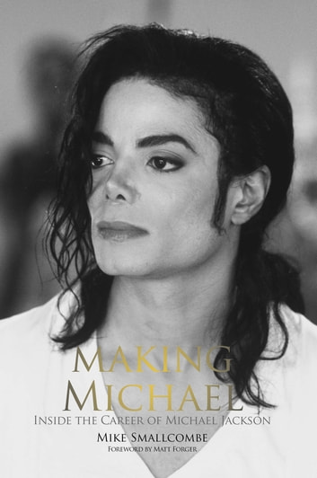 Making Michael - Inside the Career of Michael Jackson ebook by Mike Smallcombe