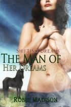 The Man of Her Dreams ebook by Robie Madison