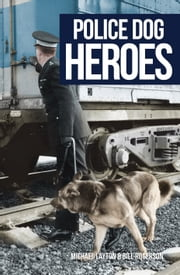 Police Dog Heroes ebook by Michael Layton,Bill Rogerson