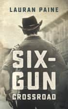 Six-Gun Crossroad ebook by Lauran Paine
