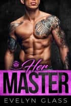 Her Master - Paulito Angels MC, #3 ebook by Evelyn Glass