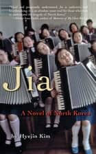 Jia - A Novel of North Korea ebook by Heyjin Kim