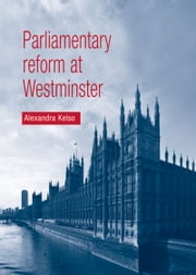 Parliamentary Reform at Westminster ebook by Alexandra Kelso