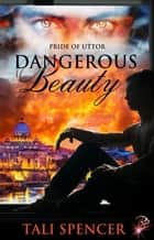 Dangerous Beauty - Pride of Uttor Series, Book Two ebook by Tali Spencer