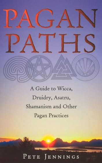 Pagan Paths - A Guide to Wicca, Druidry, Asatru Shamanism and Other Pagan Practices eBook by Peter Jennings