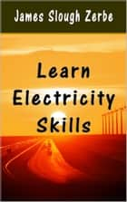 Learn Electricity Skills ebook by James Slough Zerbe