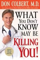 What You Don't Know May Be Killing You ebook by Don Colbert, MD