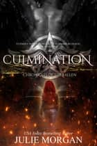Culmination - Chronicles of the Fallen, #4 ebook by Julie Morgan