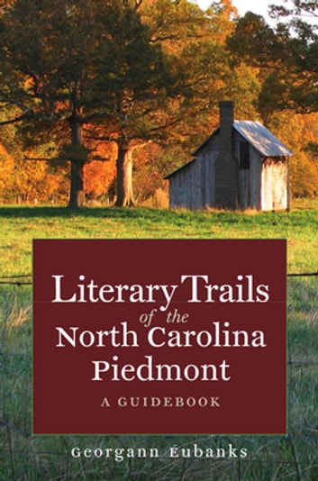 Literary Trails of the North Carolina Piedmont - A Guidebook ebook by Georgann Eubanks