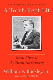 A Torch Kept Lit - Great Lives of the Twentieth Century ebook by William F. Buckley, Jr., James Rosen