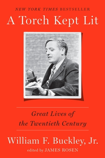 A Torch Kept Lit - Great Lives of the Twentieth Century ebook by William F. Buckley, Jr.