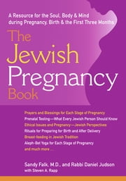 The Jewish Pregnancy Book - A Resource for the Soul, Body & Mind during Pregnancy, Birth & the First Three Months ebook by Sandy Falk, MD,Rabbi Daniel Judson,Stephen A. Rapp