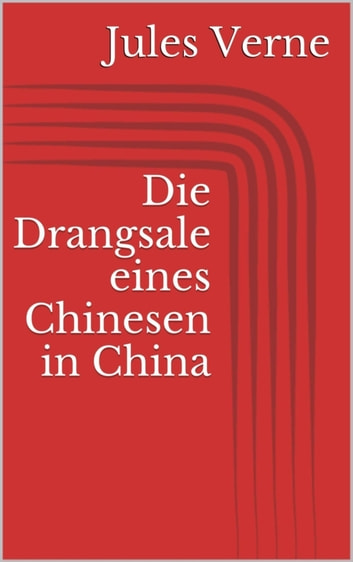 Die Drangsale eines Chinesen in China eBook by Jules Verne