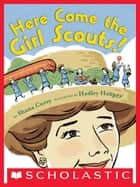 "Here Come the Girl Scouts! The Amazing All-True Story of Juliette ""Daisy"" Gordon Low and Her Great Adventure ebook by Shana Corey, Hadley Hooper"