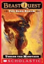 Beast Quest #13: The Dark Realm: Torgor the Minotaur - Torgor the Minotaur ebook by Adam Blade, Ezra Tucker
