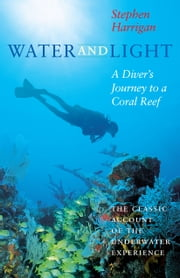 Water and Light - A Diver's Journey to a Coral Reef ebook by Stephen Harrigan