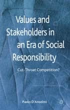 Values and Stakeholders in an Era of Social Responsibility - Cut-Throat Competition? ebook by P. D'Anselmi