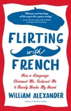 Flirting with French ebook by William Alexander