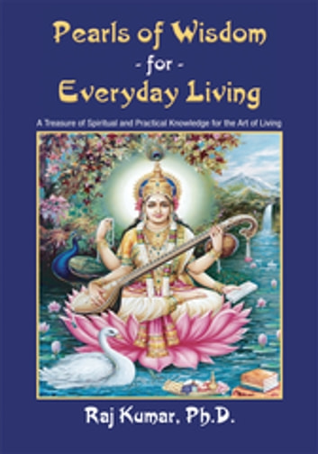 Pearls of Wisdom for Everyday Living ebook by Raj Kumar Ph. D.