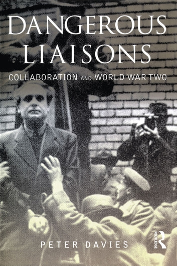 Dangerous Liaisons - Collaboration and World War Two ebook by Peter Davies