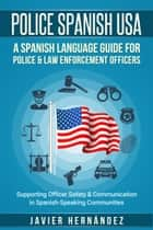 Police Spanish USA: A Spanish Language Guide for Police & Law Enforcement Officers eBook by Javier Hernandez