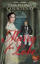 Marry for Love ebook by Christina Courtenay