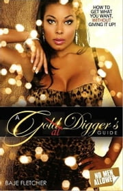 A Gold Digger's Guide (How to get what you want without giving it up) ebook by Glitz and Glamour Publishing