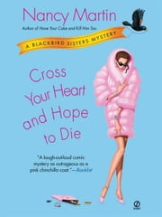 Cross Your Heart and Hope to Die - A Blackbird Sisters Mystery ebook by Nancy Martin