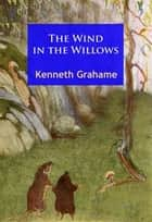 The Wind in the Willows - Illustrated ebook by