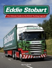 Eddie Stobart - The Ultimate Guide to the British Trucking Legends ebook by Martin Roach