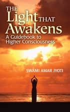 The Light That Awakens ebook by Swami Amar Jyoti