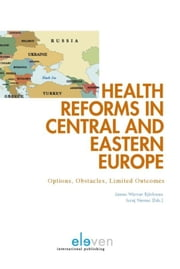 Health reforms in Central and Eastern Europe - options, obstacles, limited outcomes ebook by